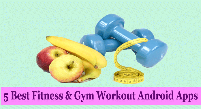 5 Best Fitness & Gym Workout Android Apps