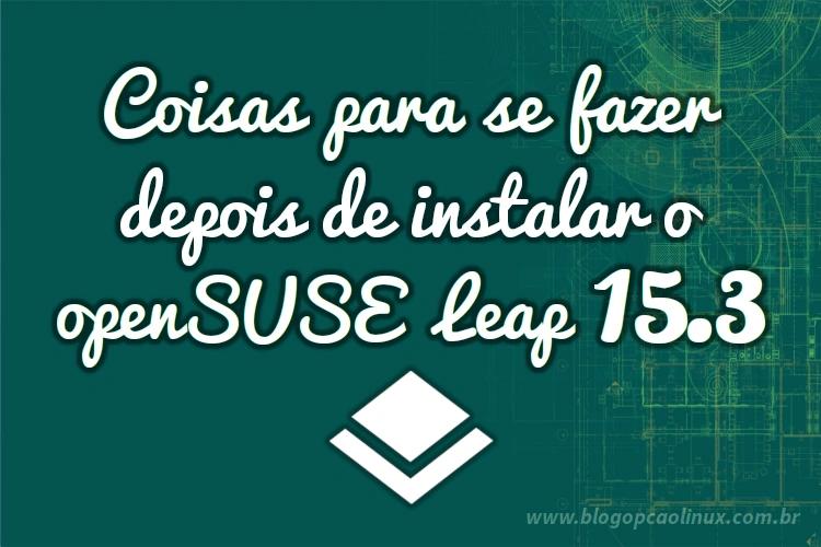Dicas do que fazer após instalar o openSUSE Leap 15.3