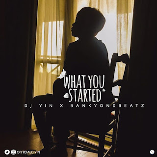 """[MUSIC]: DJ YIN - """"WHAT YOU STARTED"""""""