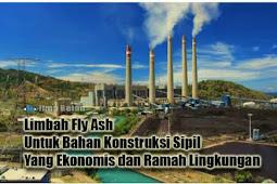 Limbah Fly Ash Untuk Bahan Konstruksi Sipil Yang Ekonomis dan Ramah Lingkungan