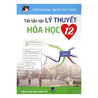 Tất Tần Tật Lý Thuyết Hóa Học 12 - Lê Đăng Khương - Nguyễn Xuân Trường