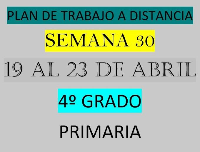 """PLAN DE TRABAJO A DISTANCIA 4º GRADO  """"SEMANA 30"""" DEL LUNES 19 AL VIERNES 23 DE ABRIL DEL 2021"""