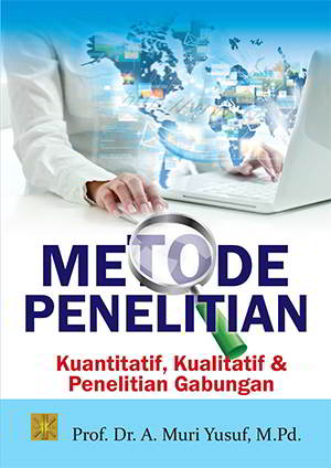 Metode Penelitian Kuantitatif, Kualitatif & Penelitian Gabungan Penulis: Prof. Dr. A. Muri Yusuf, M.Pd.