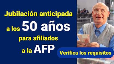 Jubiliacion anticipada a los 50 años para afiliados a la AFP