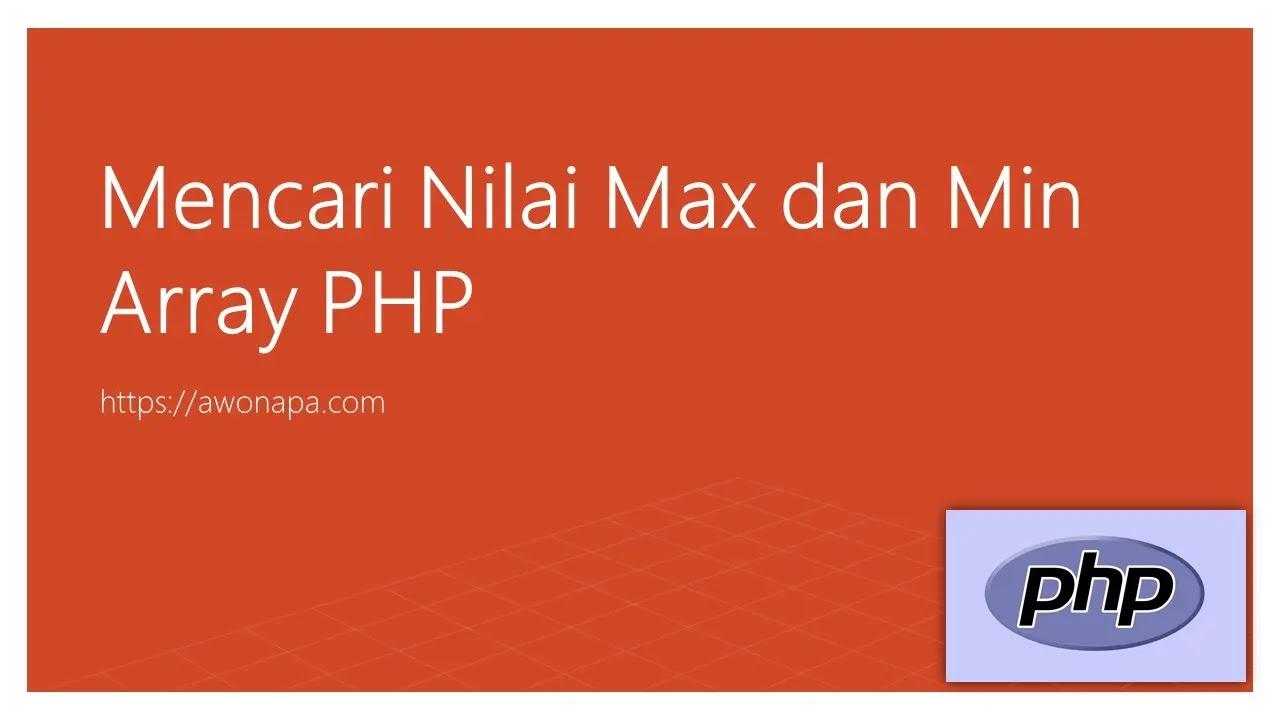 Mencari Nilai Max dan Min Array PHP