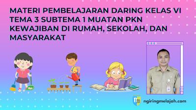 Materi PKn Kelas VI Tema 3 Subtema 2 - Kewajiban di Rumah, Sekolah, dan Masyarakat