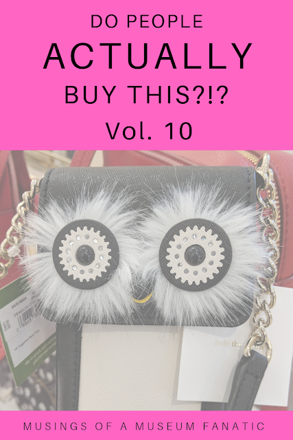 Do People Actually Buy This?! Vol. 10 by Musings of a Museum Fanatic