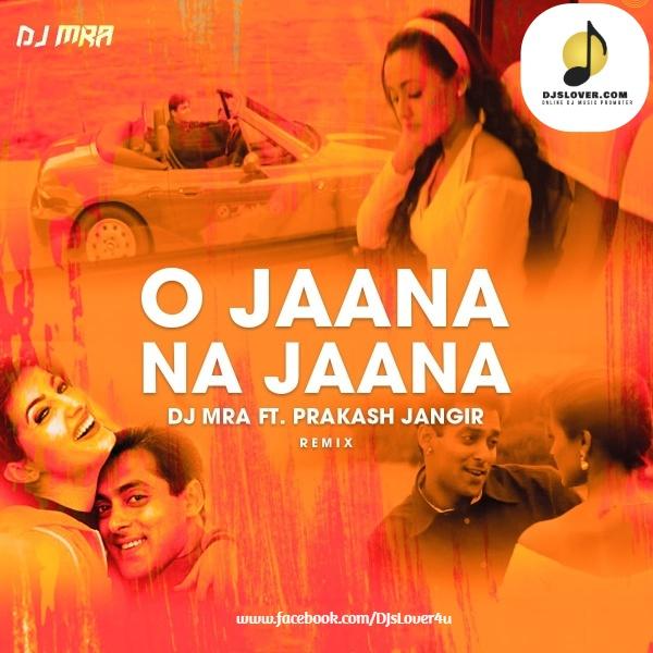 O Jaana Na Jaana Remix DJ MRA ft Prakash Jangir