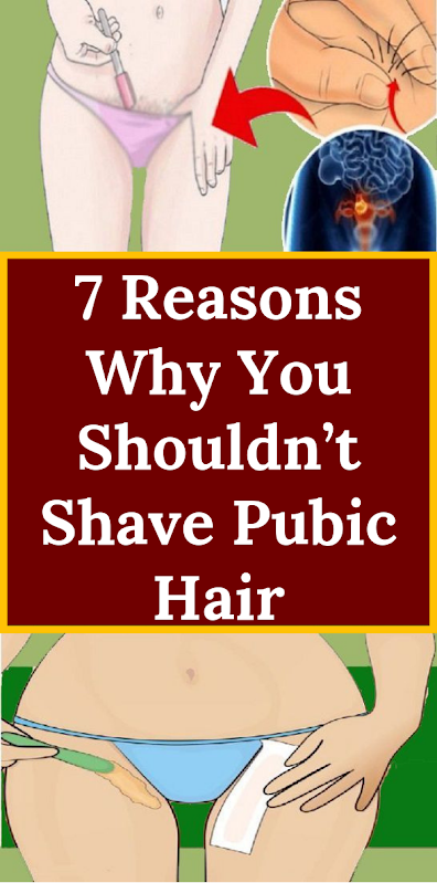 7 Reasons Why You Shouldn't Shave Pubic Hair