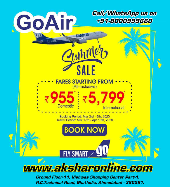 GoAirSummer 2020 Sale - Domestic fare starting from 955, international airfare starting from 5799/-, akshar travel services, akshar infocom, ground floor-11, vishwas city part-1, r.c.technical road, ghatlodia, ahmedabad-380061.Special Airfare available in selected sectors and dates, call-whatsapp to 8000999660 for best rates... our services - domestic and international air ticket, hotel booking, tour packages, western union money transfer, car rental, forex card, traveller cheque, passport, visa, vehicle insurance, car rental, travel insurance, forex card, bus ticketing, railway ticketing, rail ticket agent, air ticket agent, air ticket agent in ghatlodia, air ticket agent in ahmedabad, gujarat, india, best airfare, cheap airfare provider ahmedabad, travel agency in ahmedabad, aksharonline.com, akshar travel services, akshar tours and travels, 8000999660, 9427703236