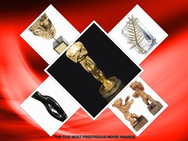 TOP FIVE MOST PRESTIGIOUS MOVIE AWARDS IN THE WORLD