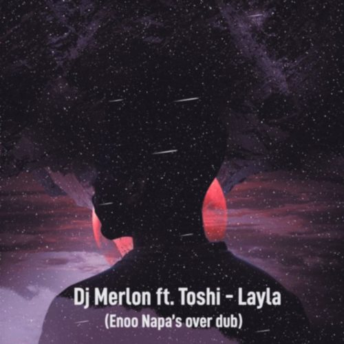 DJ Merlon & Toshi - Layla (Enoo Napa Over Dub) - Download Mp3