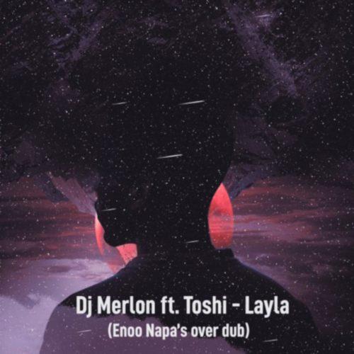 DJ Merlon & Toshi - Layla (Enoo Napa Over Dub) [Download]