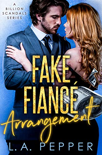 Fake Fiance Arrangement: A Fake Fiance Office Romance (A Billion Scandals Book 5) by L.A. Pepper