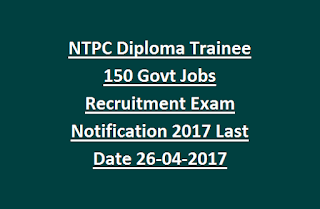 NTPC Diploma Trainee 150 Govt Jobs Recruitment Exam Notification 2017 Last Date 26-04-2017