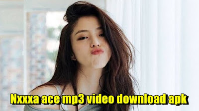 Nxxxa Ace Mp3 Video Download Free Full Version Apk Download