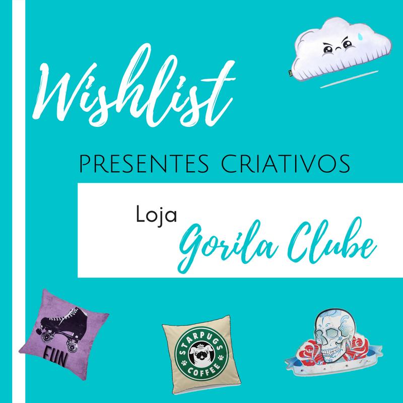 WISHLIST PRESENTES CRIATIVOS - LOJA GORILA CLUBE