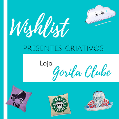 Capa: Wishlist de presentes criativos da loja Gorila Clube