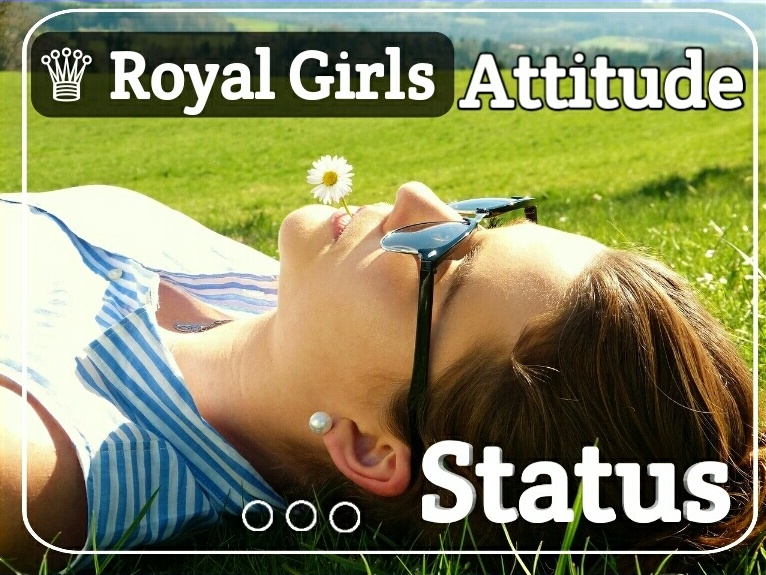 ♕ Royal Girls Attitude Status For Instagram Story, Facebook, Whatsapp In English Quotes suvichar in hindi, dard bhari shayari, 2 lines hindi shayari, new shayari 2020, sad shayari, love, short shayari sms love quotes in hindi, beautiful hindi font love shayari, poetry, true shayari, good night cards, two lines shayari, hindi sms, whatsapp shayari, love you quotes, beautiful thoughts, nice suvichar, good vichar, love messages, good morning images and cards, caring shayaris, fantastic quotes, love cards, greetings, amazing quotes, shayari for love, short messages,  awesome cards, famous shayaris, favourite suvichar , holi message,new year wish, anniversary quote, birthday wishes, love quote,sad quote, quotes, chutkule, shubh prabhat message, friendship greetings, dosti messages, status messages, special messages, unique thoughts, facebook shayari, jokes, beautiful lines, festival messages, mast shayari, FB cover pictures, God stories, stories for mother, patriotic stories, beautiful stories, awesome conversations, relationship stories, players stories,  girl and boy stories, messages for her, wedding messages, long shayaris, short shayaris, mohabbat shayari, zindagi shayari, aashiqui shayari, caring messages, smiley messages, best congratulations messages, best shayaris, best messages, facebook messages, bewafa shayari, judai shayari, yaadon ki shayari, wafa wali shayai, bewafai shayari, life thoughts, dosti messages, tum hi ho shayari, attractive greeting cards, cards for good days,top shayari, spiritual images and thoughts, festival images with messages