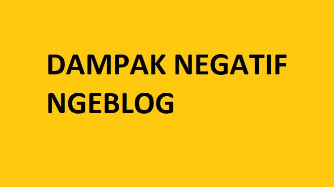 dampak negatif ngeblog jadi blogger