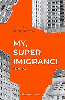 Emilia Smiechowski. My, superemigranci.