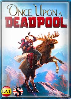 Érase Una Vez Deadpool (2018) FULL HD 1080P LATINO/INGLES