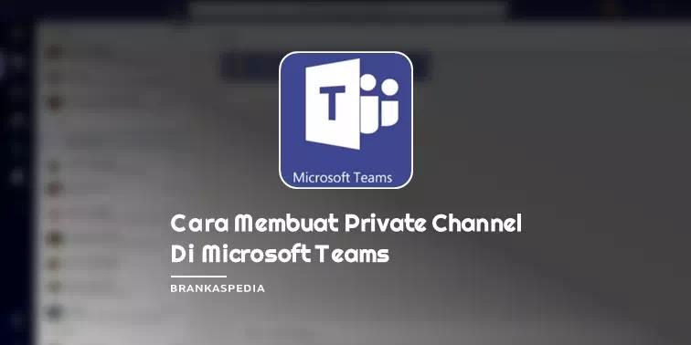 Cara membuat Private Channel Microsoft Teams