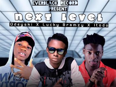 [Music] Odeyski x Lucky Bramzy x Itodo _ Next Level