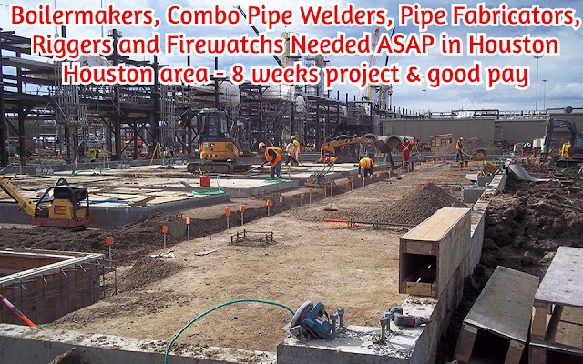 Immediate hire: Boilermakers, Welders, Fabricators, Riggers and more Needed ASAP in Houston area.