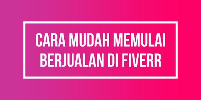 Cara mudah memulai berjualan di Fiverr