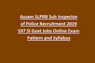 Assam SLPRB Sub Inspector of Police Recruitment 2019 597 SI Govt Jobs Online Exam Pattern and Syllabus