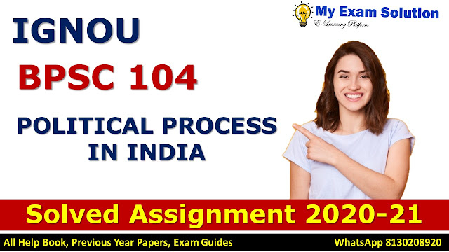 BPSC 104 POLITICAL PROCESS IN INDIA Solved Assignment 2020-21, BPSC 104 Solved Assignment 2020-21, IGNOU BPSC 104 Solved Assignment 2020-21, BA Assignment 2020-21