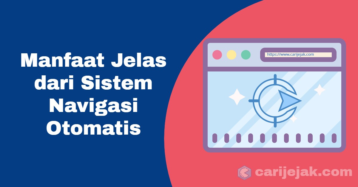 Manfaat Jelas dari Sistem Navigasi Otomatis - carijejak.com