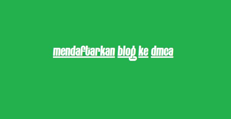mendaftarkan blog ke dmca dengan mudah