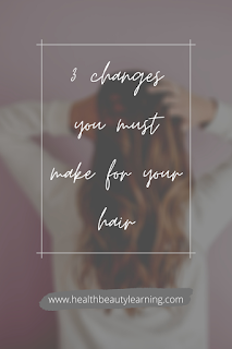 important changes you must make for your hair