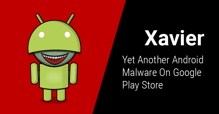 Beware! Over 800 Android Apps on Google Play Store Contain 'Xavier' Malware