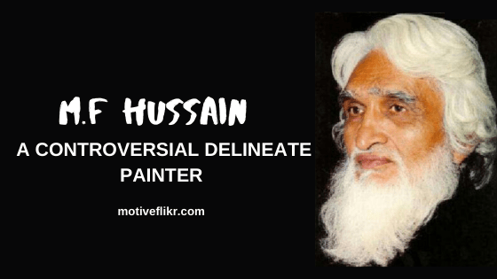 M.F Hussain - A controversial delineate painter