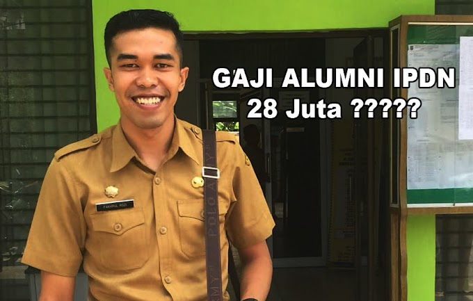 Gaji Alumni IPDN 28 Juta ? Bohong !!!