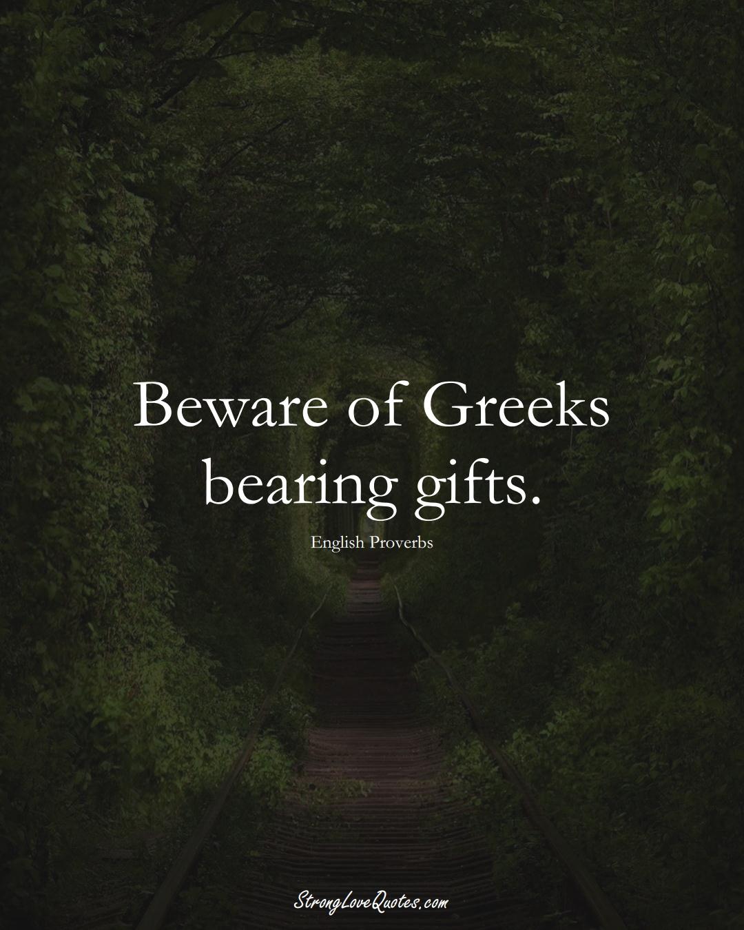 Beware of Greeks bearing gifts. (English Sayings);  #EuropeanSayings