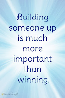 Building someone up is much more important than winning.