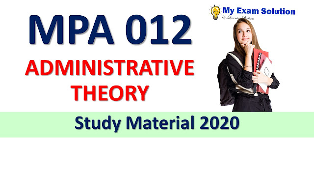 MPA 012 ADMINISTRATIVE THEORY Study Material 2020