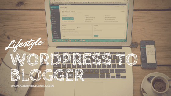 How to move from Wordpress to Blogger (Blogspot): reasons why + DIY Guide