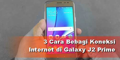 3 Alternatif Cara Berbagi Internet HP Samsung J2 Prime