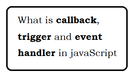 what callback, trigger and event handler in javaScript