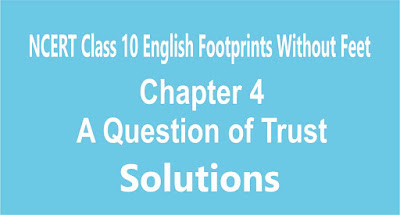 NCERT Class 10 English Footprints Without Feet Chapter 4 A Question of Trust