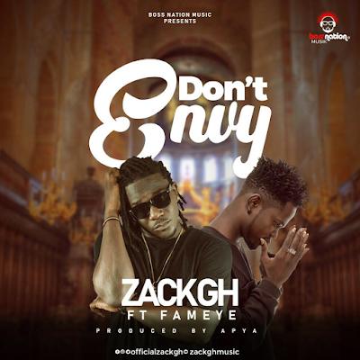 Zack Gh ft Fameye - Don't Envy (Audio MP3 + Official Music Video)