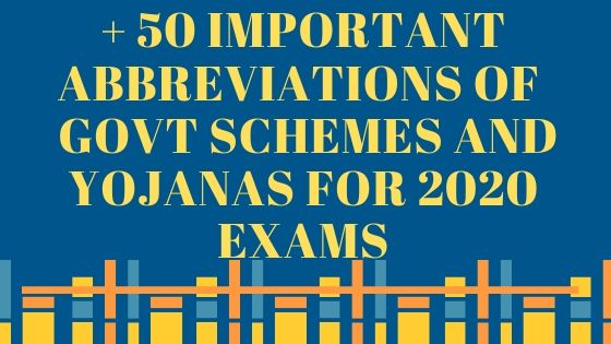 + 50 Important Abbreviations of  Govt Schemes and Yojanas for 2020 Exams
