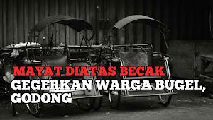 Mayat Diatas Becak Gegerkan Warga Bugel, Godong