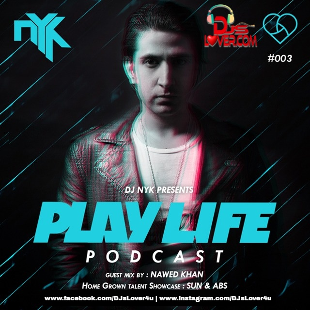 Play Life Podcast 003 DJ NYK x Nawed Khan