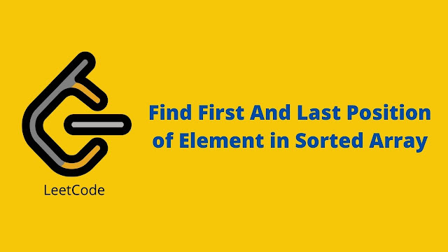 Leetcode Find First and the Last Position of Element in Sorted Array problem solution